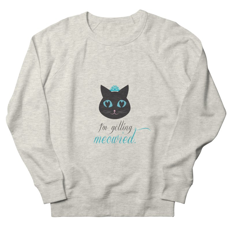 I'm getting meowied. Women's French Terry Sweatshirt by Betches Guide to Cancer Shop