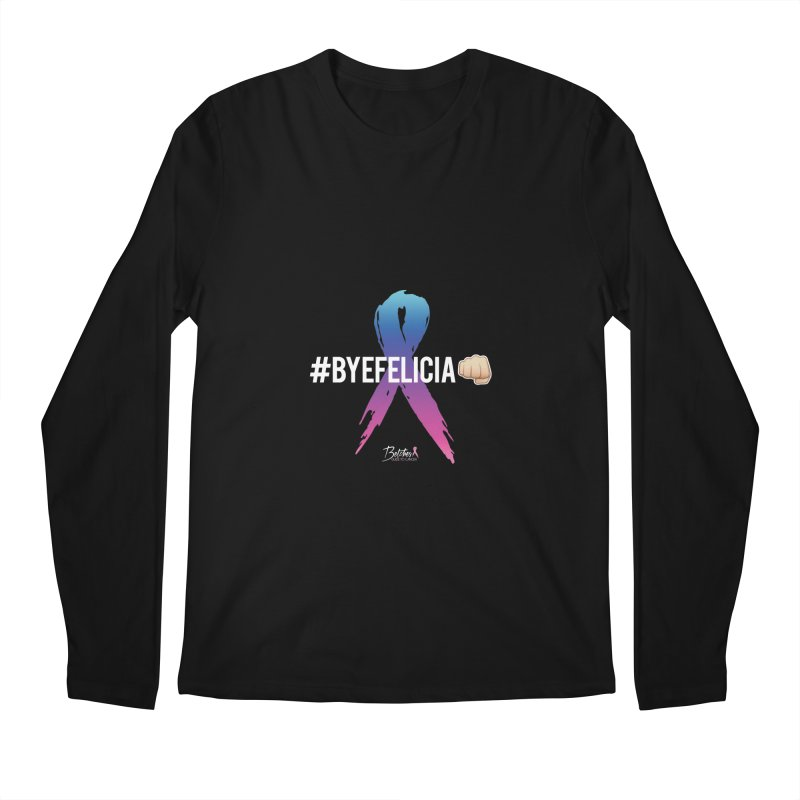 Say BYE FELICIA to Cancer Men's Longsleeve T-Shirt by Betches Guide to Cancer Shop
