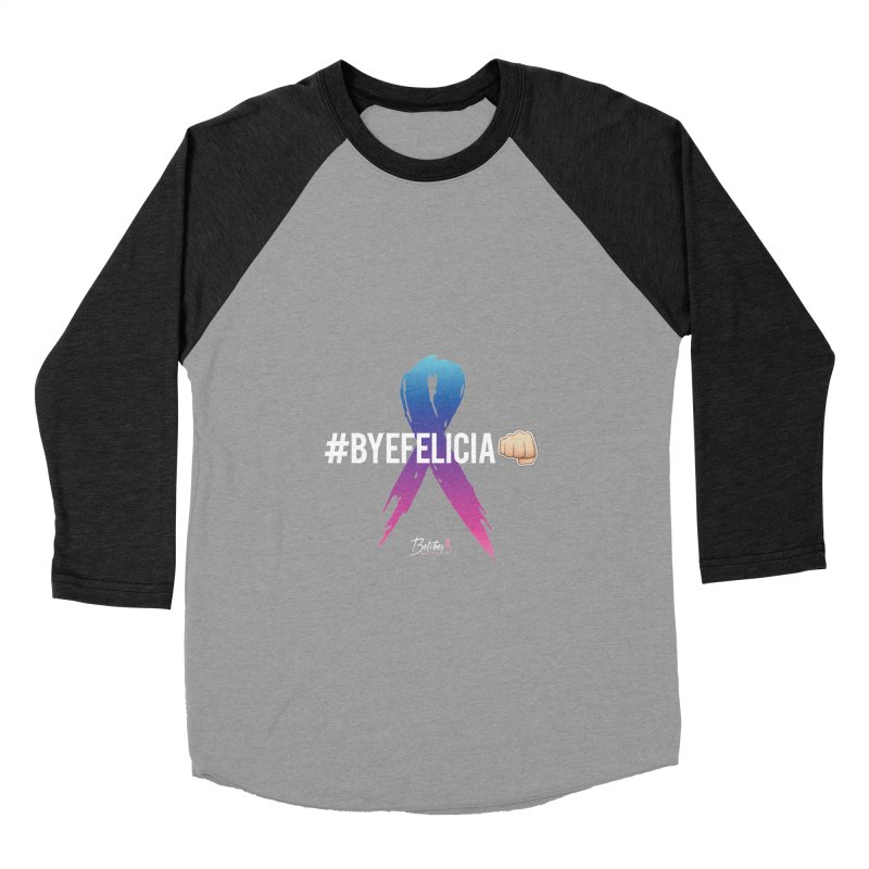 Say BYE FELICIA to Cancer Women's Baseball Triblend Longsleeve T-Shirt by Betches Guide to Cancer Shop