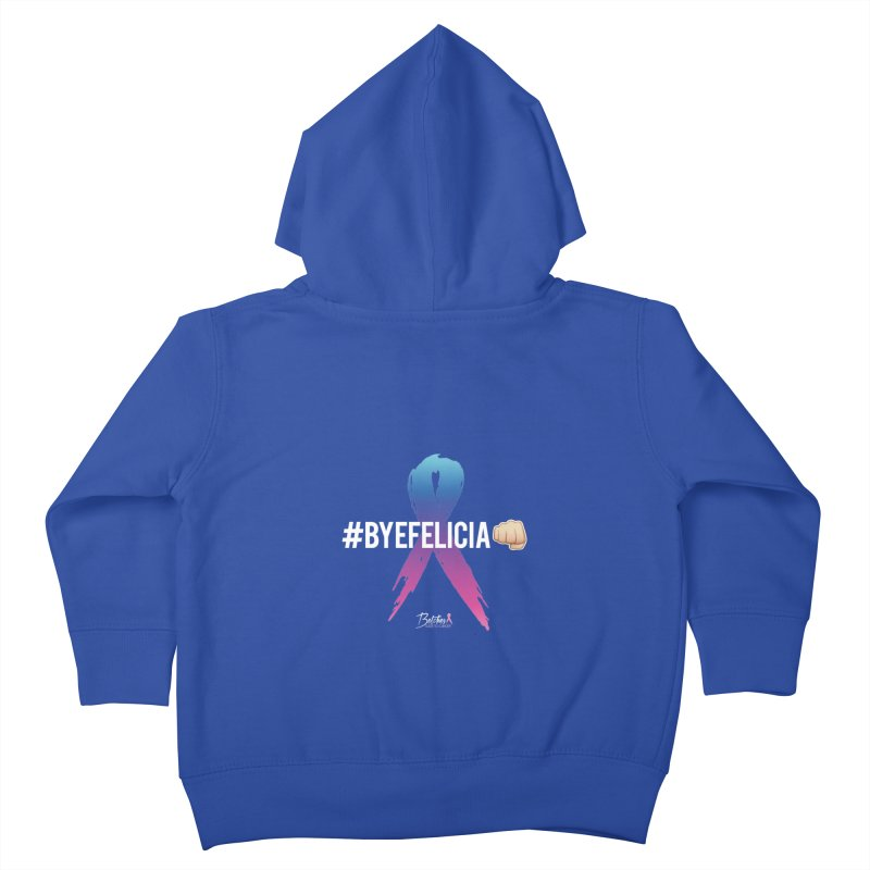 Say BYE FELICIA to Cancer Kids Toddler Zip-Up Hoody by Betches Guide to Cancer Shop