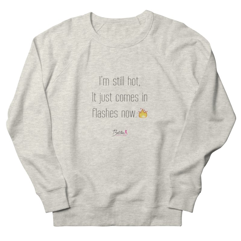 I'm still hot Women's Sweatshirt by Betches Guide to Cancer Shop