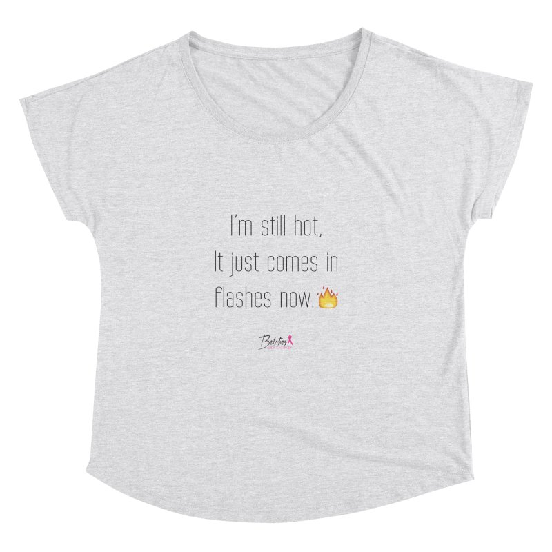 I'm still hot Women's Dolman Scoop Neck by Betches Guide to Cancer Shop