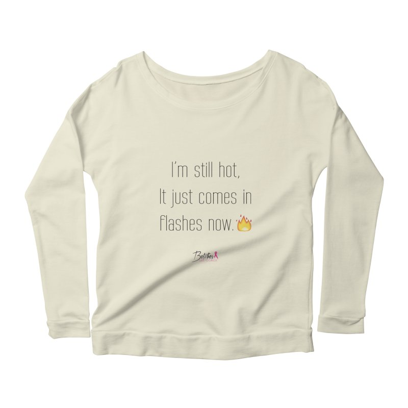 I'm still hot Women's Scoop Neck Longsleeve T-Shirt by Betches Guide to Cancer Shop