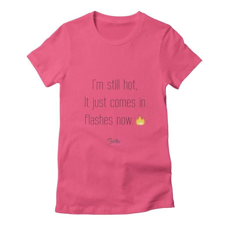 I'm still hot Women's Fitted T-Shirt by Betches Guide to Cancer Shop