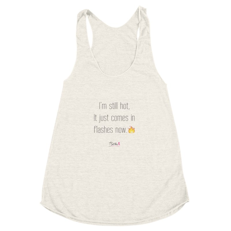 I'm still hot Women's Racerback Triblend Tank by Betches Guide to Cancer Shop