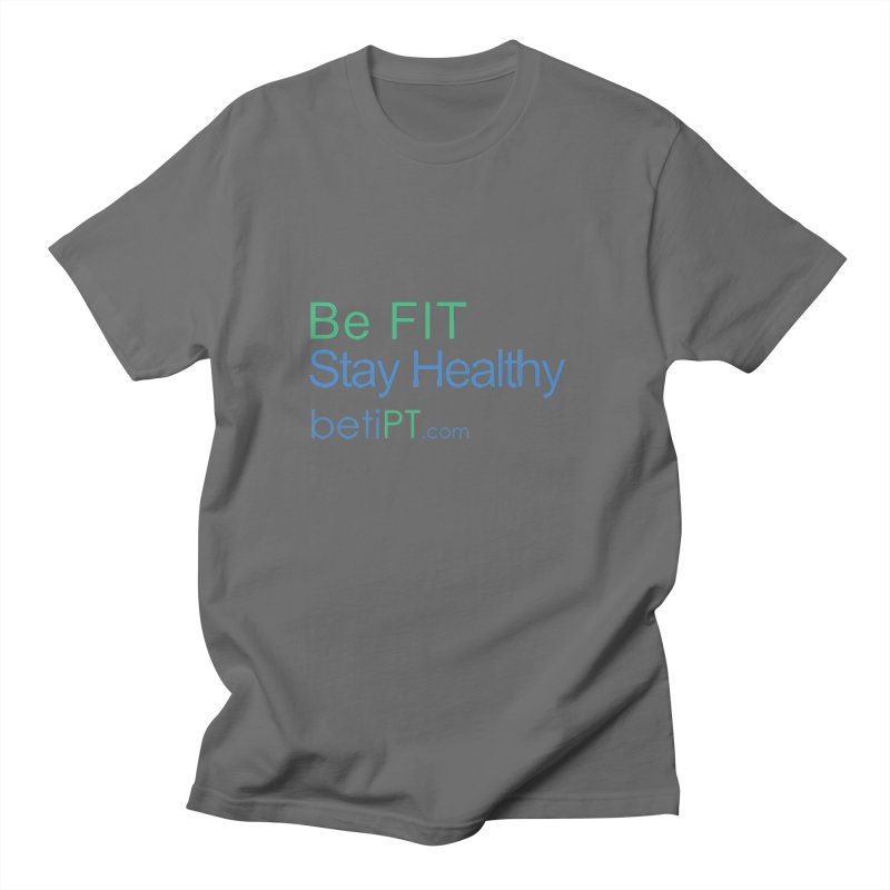 Be Fit Stay Healthy Men's T-Shirt by betiPT's Artist Shop