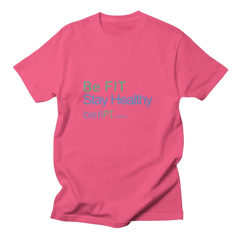 Be Fit Stay Healthy Women's Regular Unisex T-Shirt by betiPT's Artist Shop