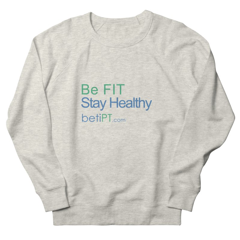 Be Fit Stay Healthy Women's French Terry Sweatshirt by betiPT's Artist Shop
