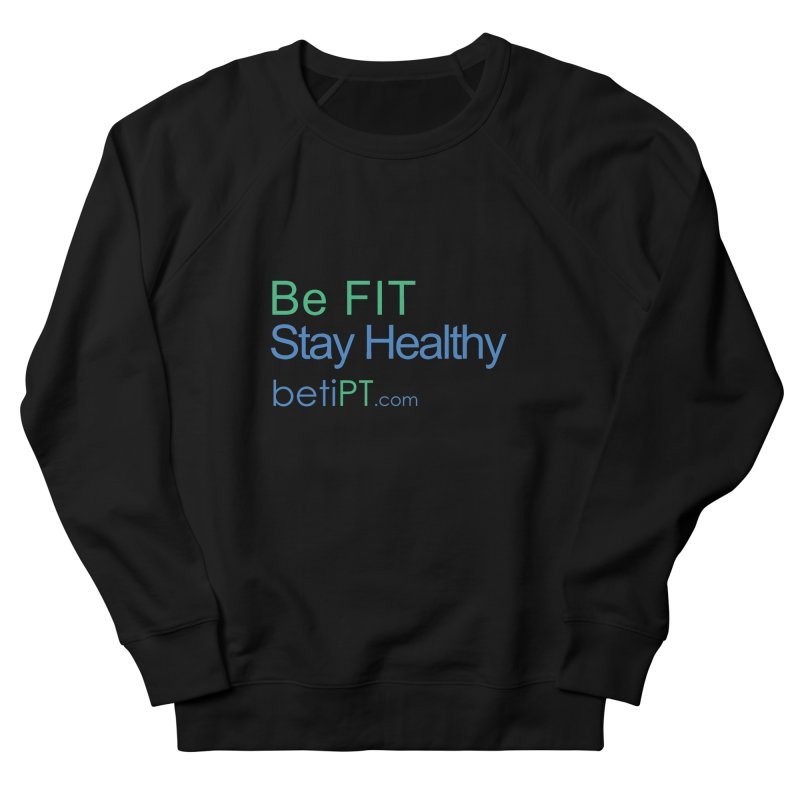 Be Fit Stay Healthy Men's French Terry Sweatshirt by betiPT's Artist Shop
