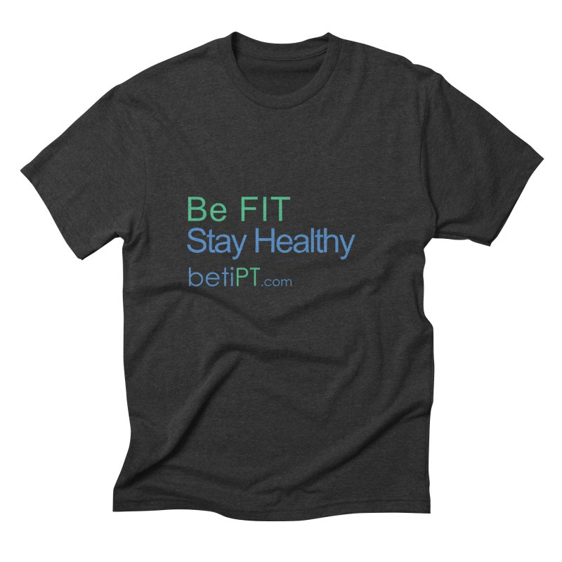 Be Fit Stay Healthy Men's Triblend T-Shirt by betiPT's Artist Shop