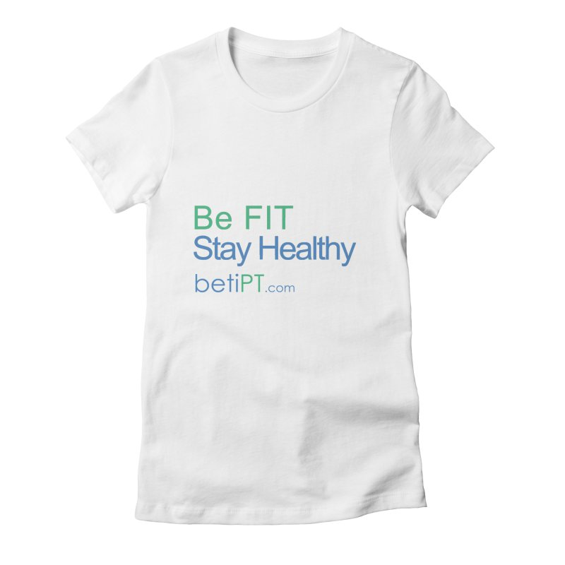Be Fit Stay Healthy Women's T-Shirt by betiPT's Artist Shop