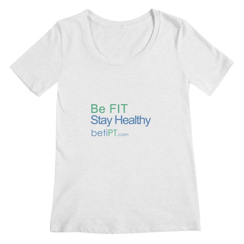 Be Fit Stay Healthy Women's Regular Scoop Neck by betiPT's Artist Shop