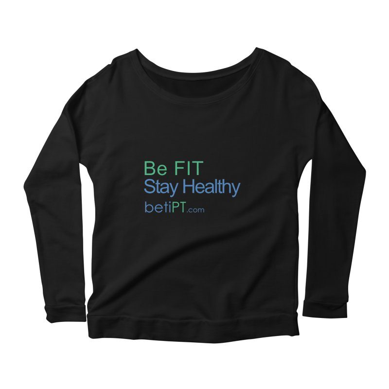 Be Fit Stay Healthy Women's Scoop Neck Longsleeve T-Shirt by betiPT's Artist Shop