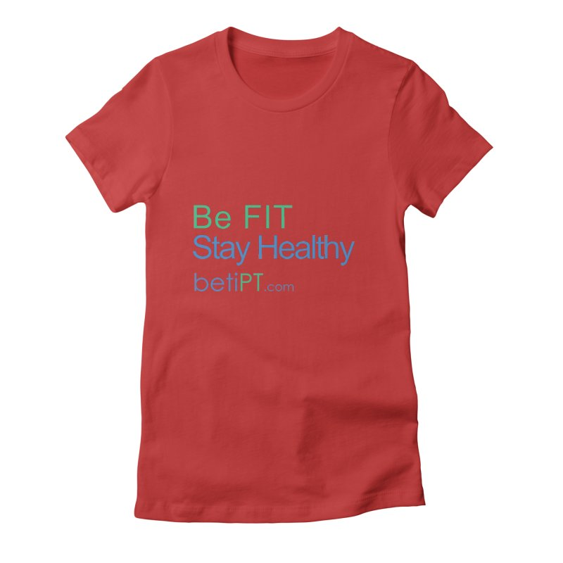 Be Fit Stay Healthy Women's Fitted T-Shirt by betiPT's Artist Shop
