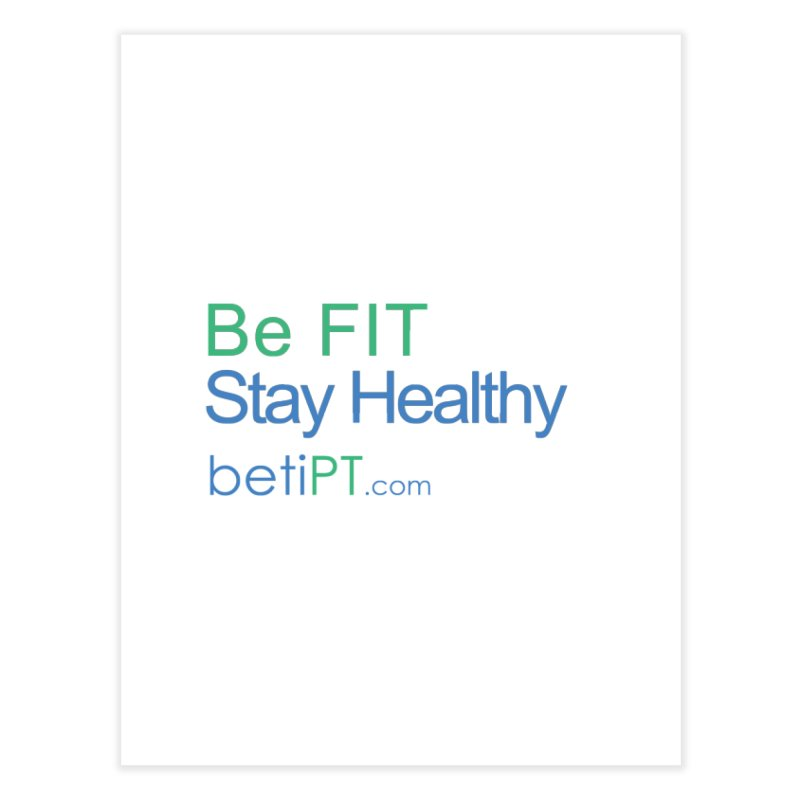 Be Fit Stay Healthy Home Fine Art Print by betiPT's Artist Shop