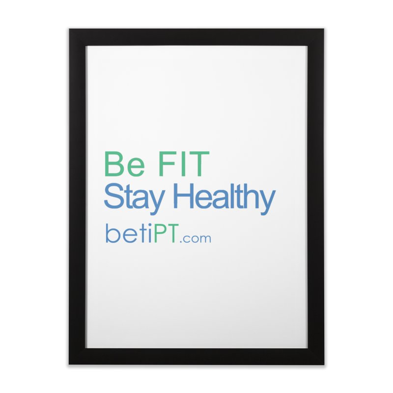 Be Fit Stay Healthy Home Framed Fine Art Print by betiPT's Artist Shop