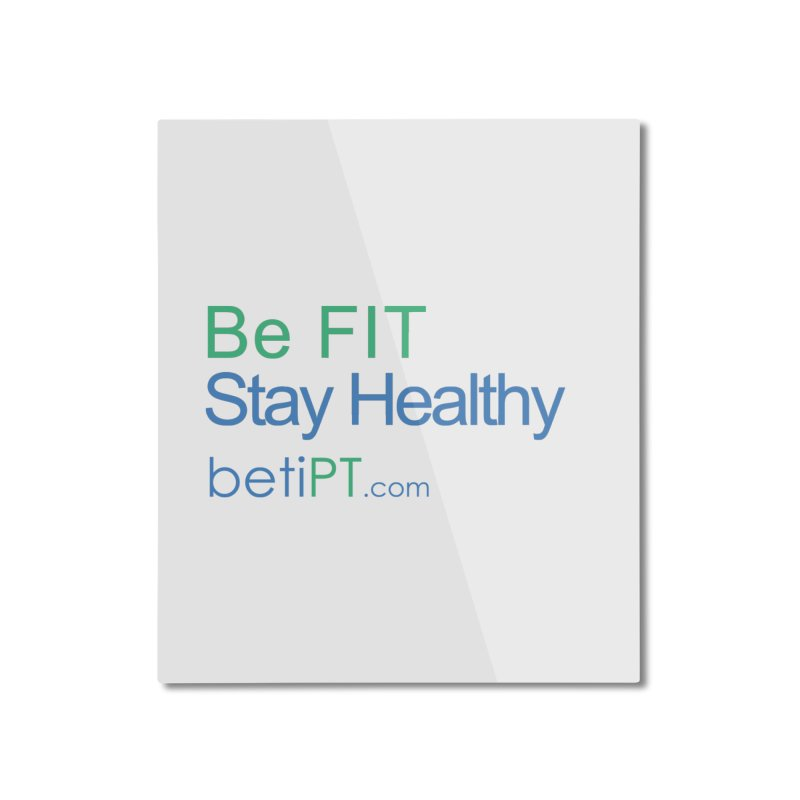 Be Fit Stay Healthy Home Mounted Aluminum Print by betiPT's Artist Shop