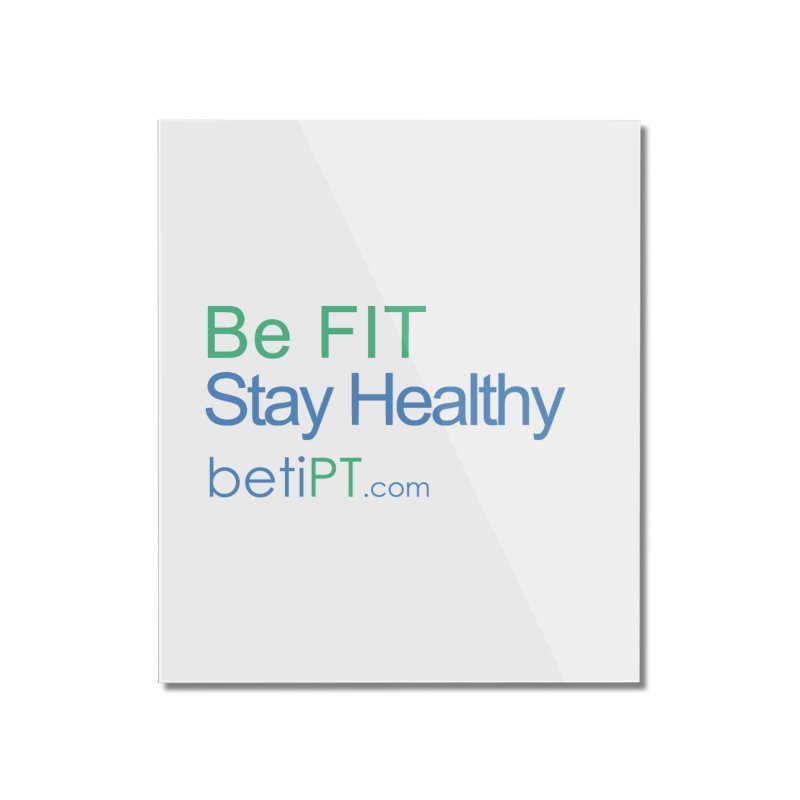 Be Fit Stay Healthy Home Mounted Acrylic Print by betiPT's Artist Shop