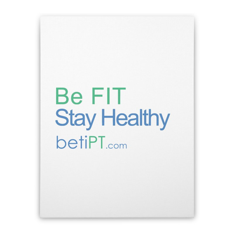 Be Fit Stay Healthy Home Stretched Canvas by betiPT's Artist Shop