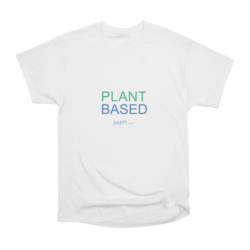 Plant Based Women's Heavyweight Unisex T-Shirt by betiPT's Artist Shop