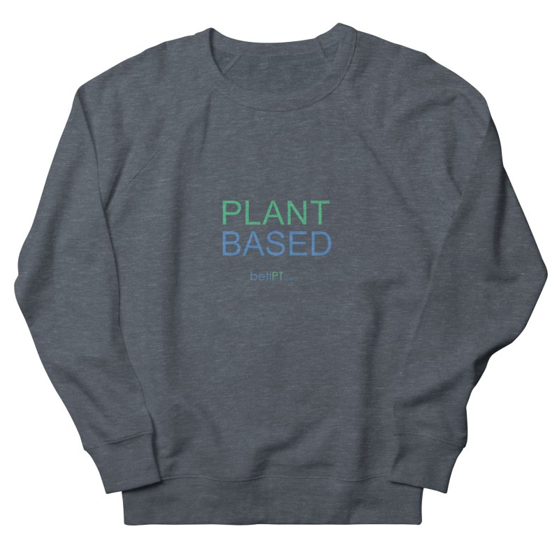 Plant Based Women's French Terry Sweatshirt by betiPT's Artist Shop