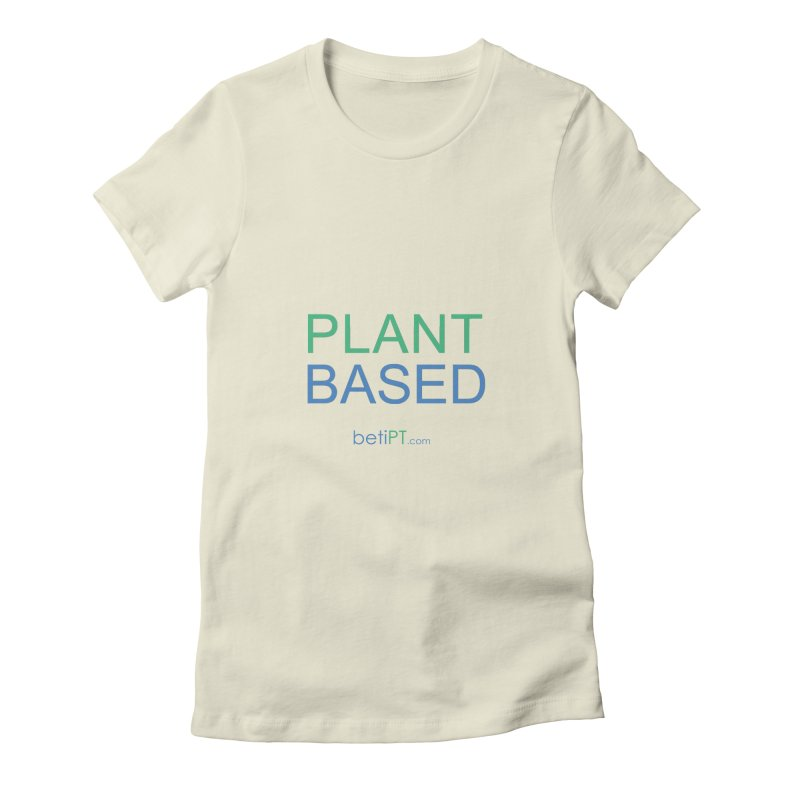 Plant Based Women's Fitted T-Shirt by betiPT's Artist Shop