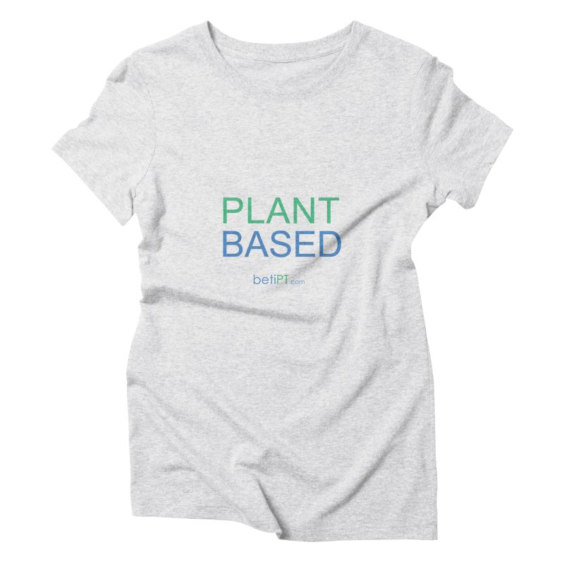 Plant Based Women's Triblend T-Shirt by betiPT's Artist Shop