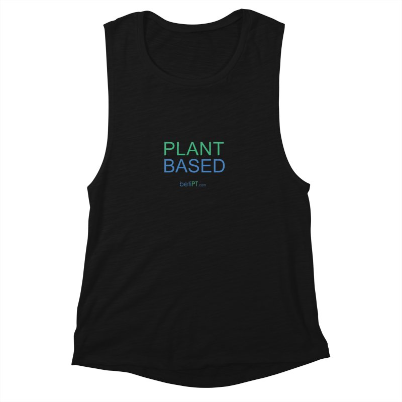 Plant Based Women's Muscle Tank by betiPT's Artist Shop