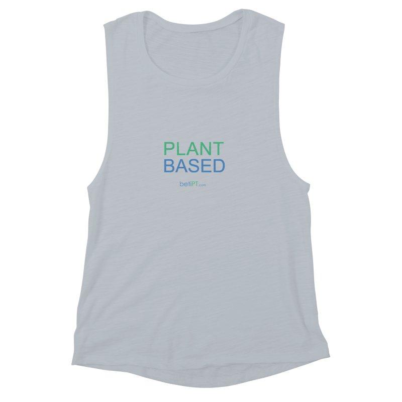 Plant Based Women's Muscle Tank by betiPT's Artist Shop