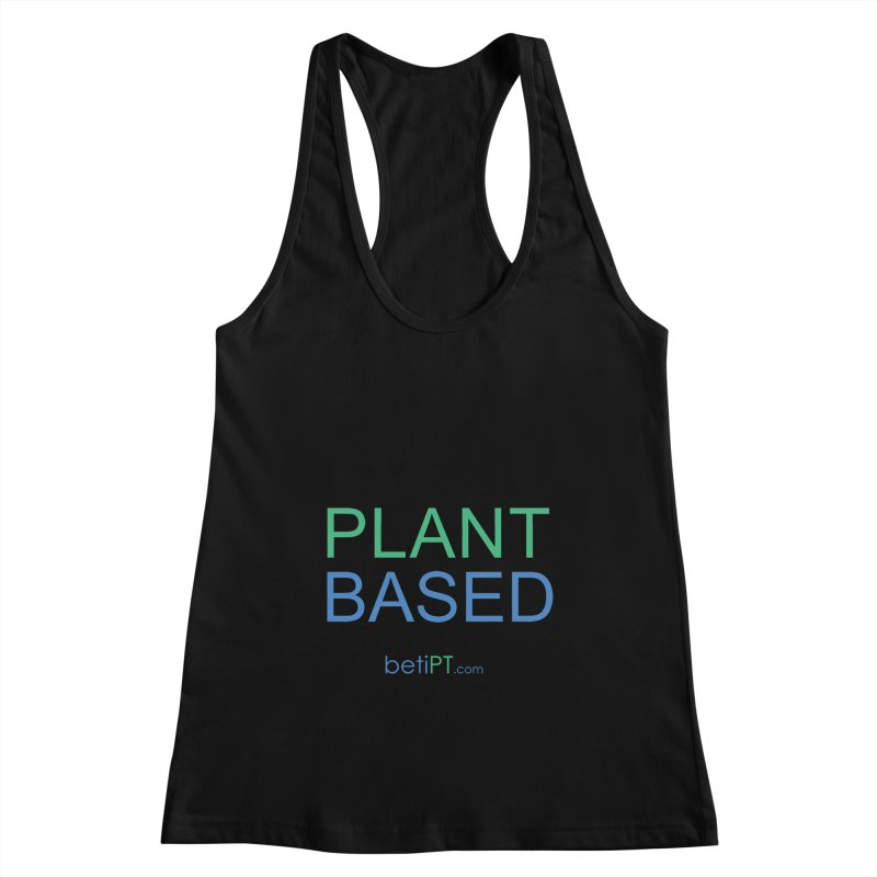 Plant Based Women's Racerback Tank by betiPT's Artist Shop