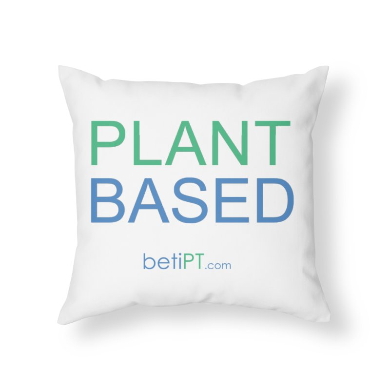 Plant Based Home Throw Pillow by betiPT's Artist Shop