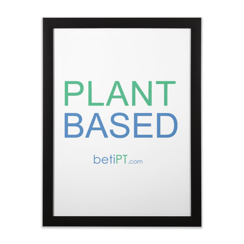 Plant Based Home Framed Fine Art Print by betiPT's Artist Shop