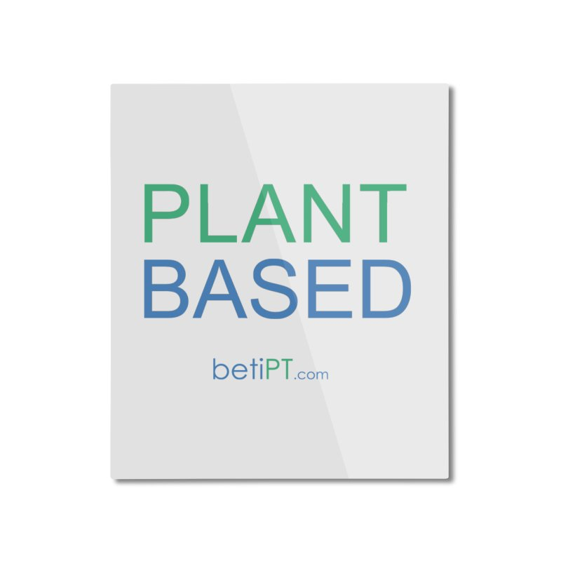 Plant Based Home Mounted Aluminum Print by betiPT's Artist Shop