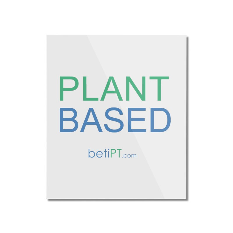 Plant Based Home Mounted Acrylic Print by betiPT's Artist Shop
