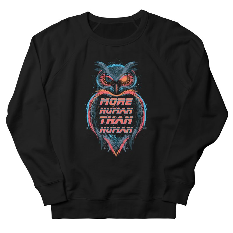 More Human Than Human Women's Sweatshirt by beware1984's Artist Shop