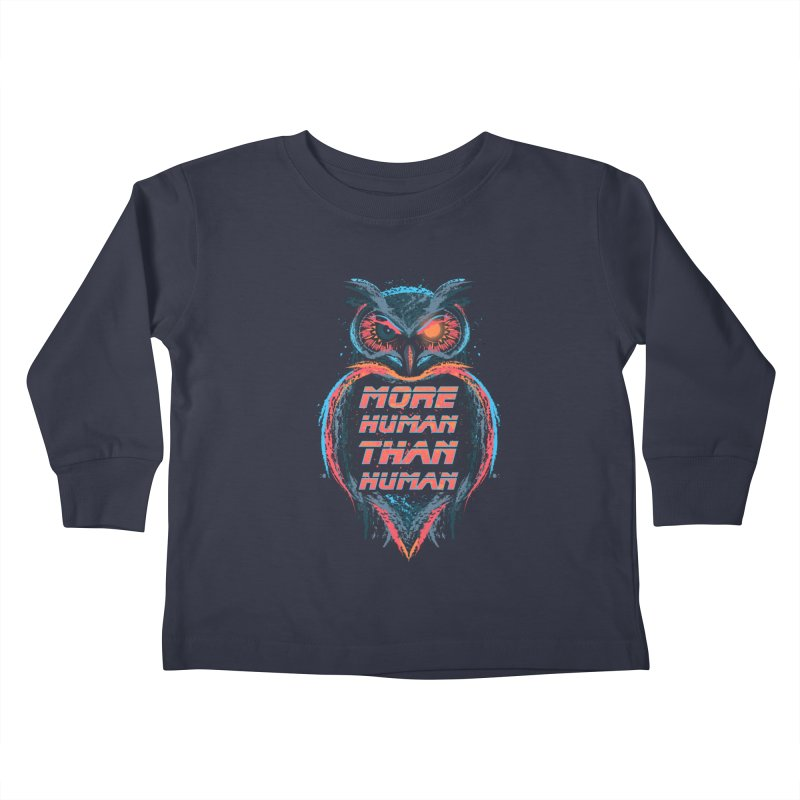 More Human Than Human Kids Toddler Longsleeve T-Shirt by beware1984's Artist Shop