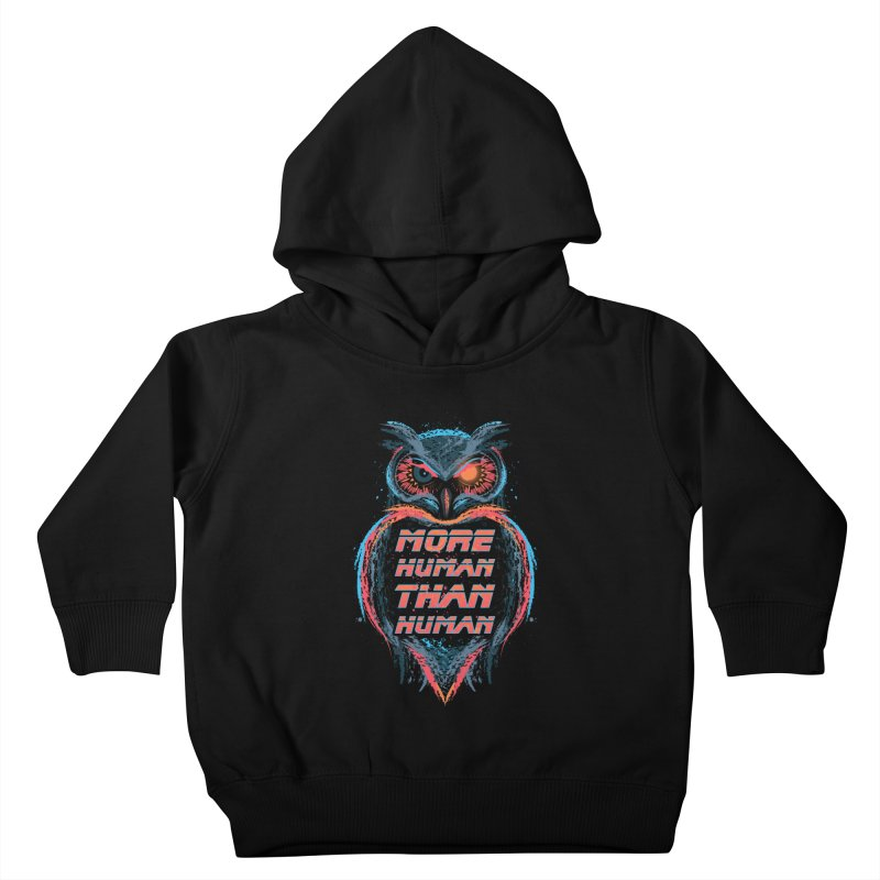 More Human Than Human Kids Toddler Pullover Hoody by beware1984's Artist Shop