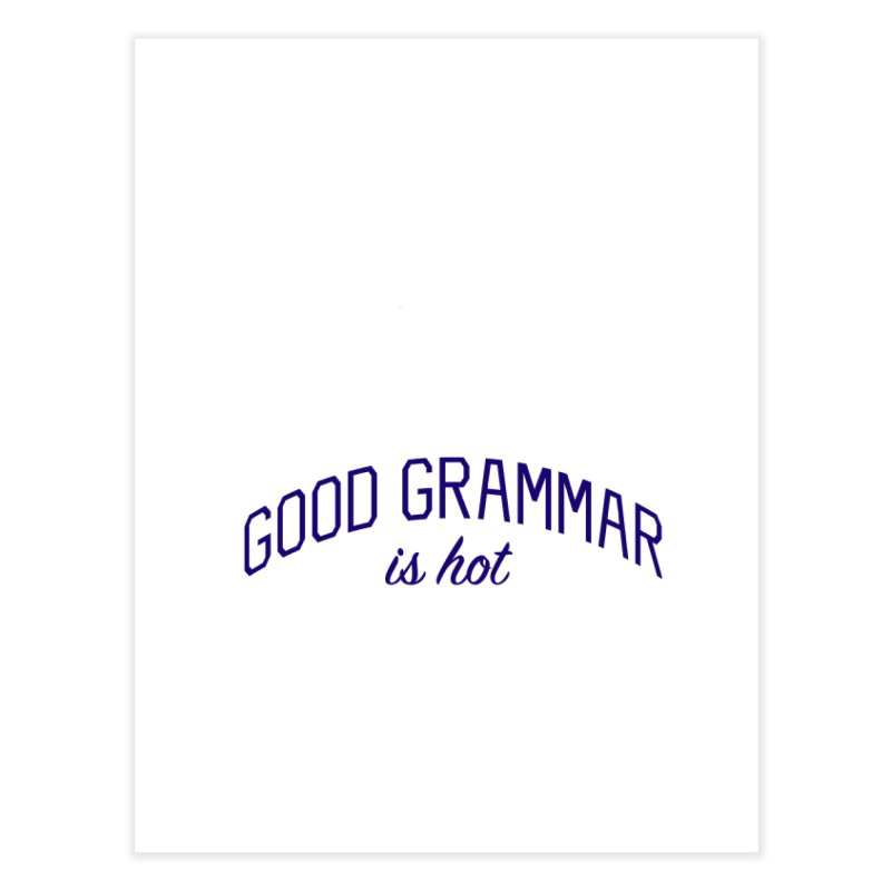 Good Grammar is Hot Home Fine Art Print by Bicks' Artist Shop