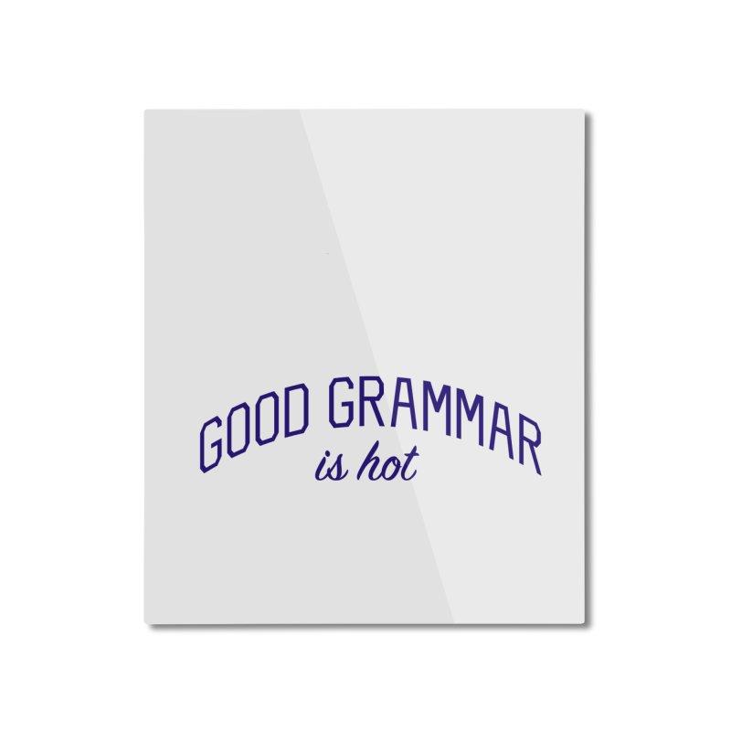 Good Grammar is Hot Home Mounted Aluminum Print by Bicks' Artist Shop