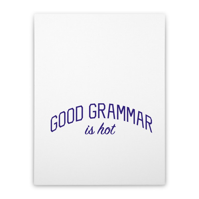 Good Grammar is Hot Home Stretched Canvas by Bicks' Artist Shop