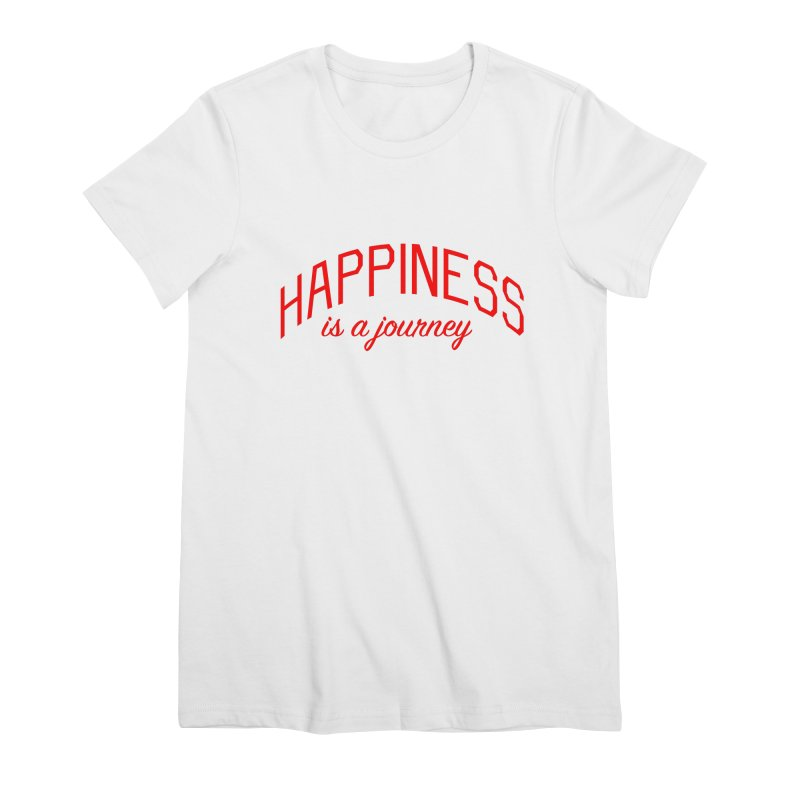 Happiness is a Journey - Positivity Quote Women's Premium T-Shirt by Bicks' Artist Shop