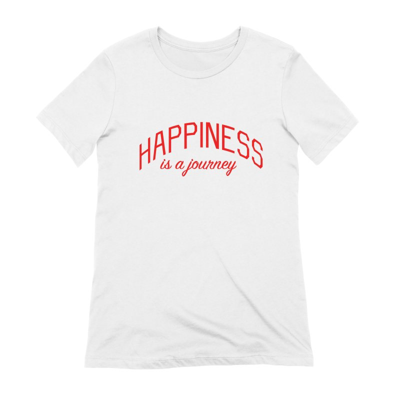 Happiness is a Journey - Positivity Quote Women's Extra Soft T-Shirt by Bicks' Artist Shop