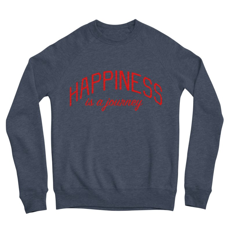Happiness is a Journey - Positivity Quote Women's Sponge Fleece Sweatshirt by Bicks' Artist Shop