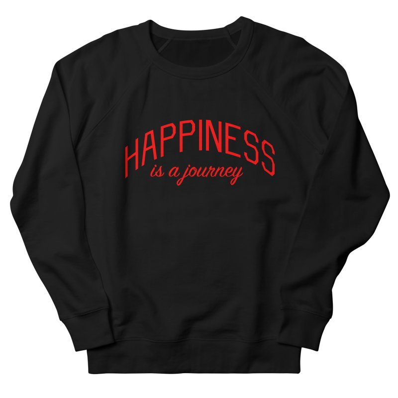 Happiness is a Journey - Positivity Quote Women's French Terry Sweatshirt by Bicks' Artist Shop