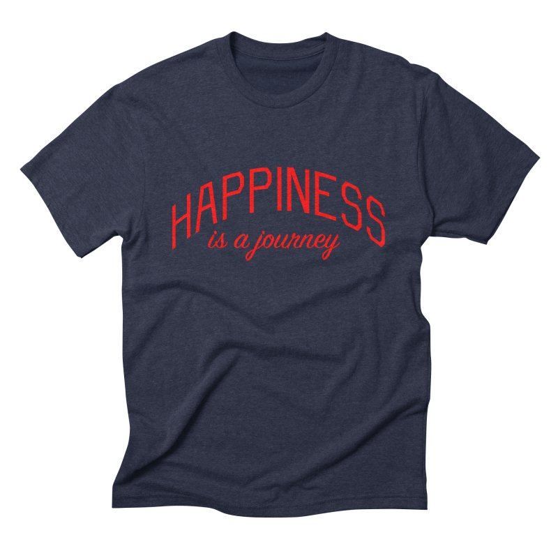 Happiness is a Journey - Positivity Quote Men's Triblend T-Shirt by Bicks' Artist Shop