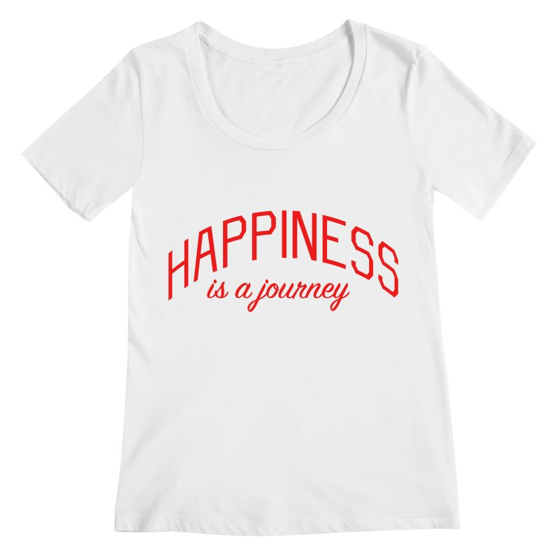 Happiness is a Journey - Positivity Quote Women's Regular Scoop Neck by Bicks' Artist Shop
