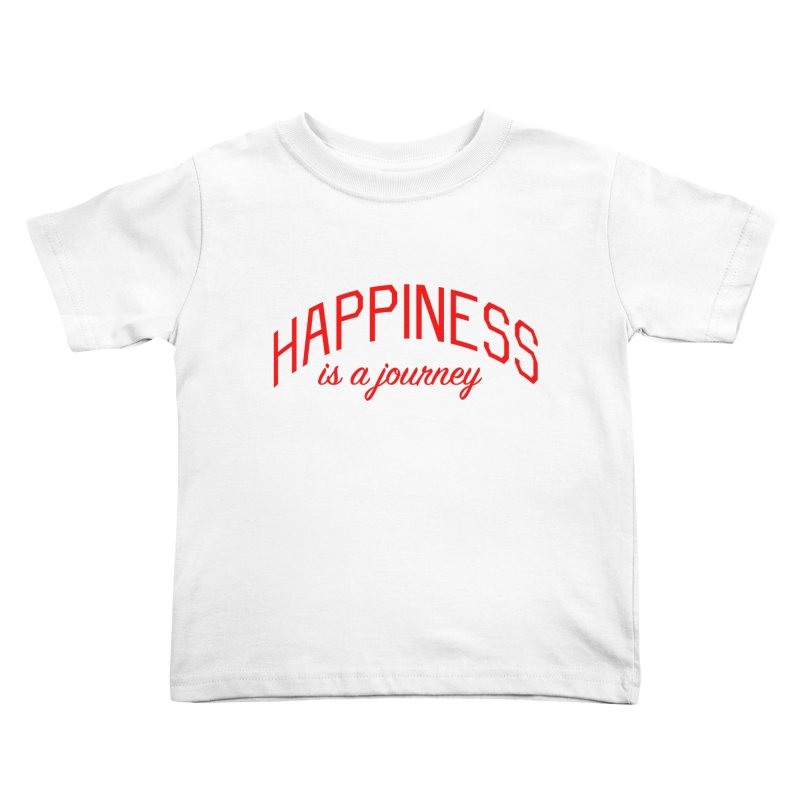 Happiness is a Journey - Positivity Quote Kids Toddler T-Shirt by Bicks' Artist Shop