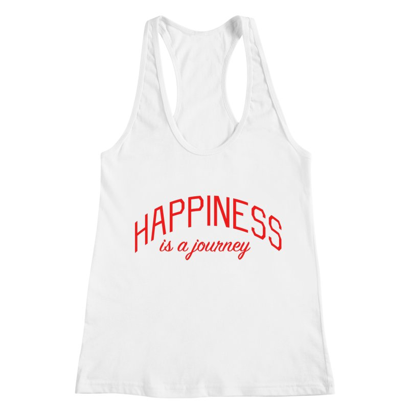 Happiness is a Journey - Positivity Quote Women's Racerback Tank by Bicks' Artist Shop