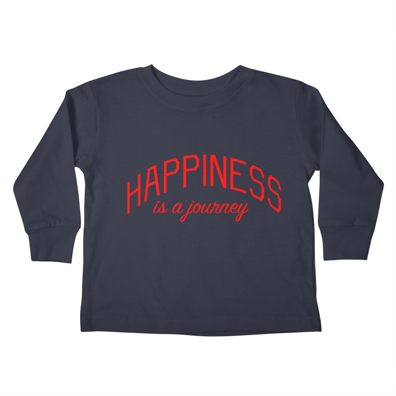 Happiness is a Journey - Positivity Quote Kids Toddler Longsleeve T-Shirt by Bicks' Artist Shop