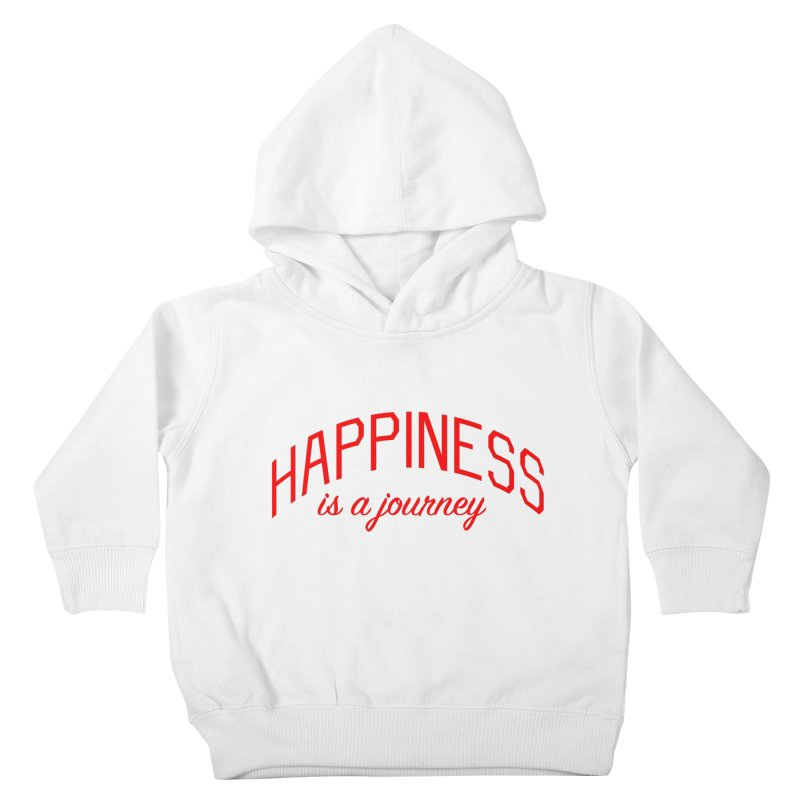 Happiness is a Journey - Positivity Quote Kids Toddler Pullover Hoody by Bicks' Artist Shop